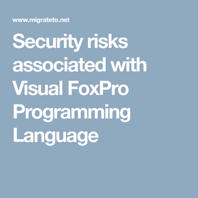 Security risks associated with Visual FoxPro Programming Language ...