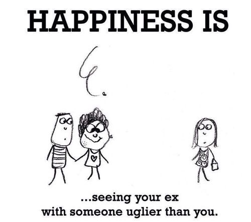 Or Even Better Seeing Him Marry Her Let S See How Long That Lasts Though Happy Quotes Happy Thoughts Cute Happy Quotes