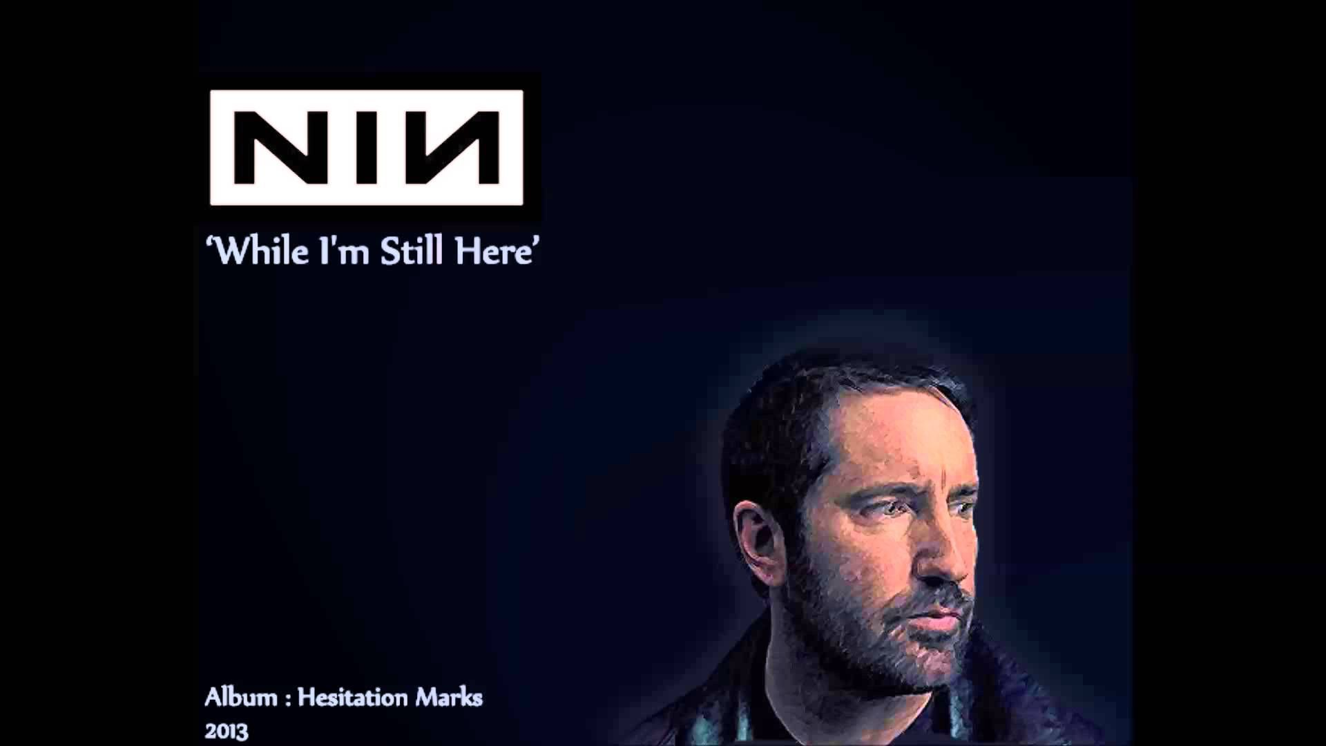 Nine Inch Nails, While I\'m Still Here. (Best song on that album ...