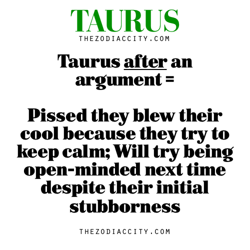 Quotes About Being Pissed: Taurus After An Argument = Pissed They Blew Their Cool