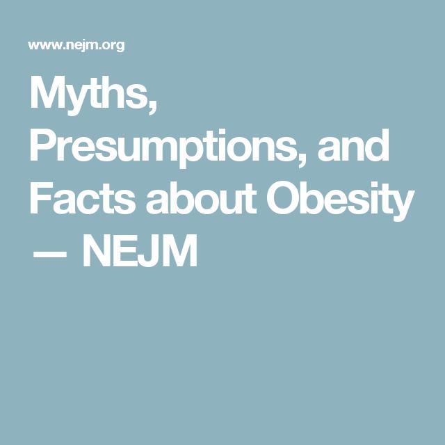 Myths, Presumptions, and Facts about Obesity — NEJM