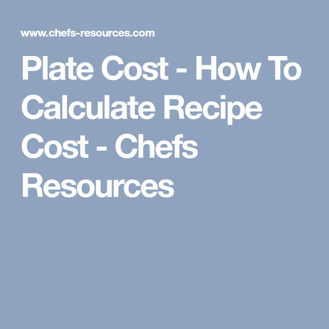 Plate Cost How To Calculate Recipe Cost Chefs Resources Recipes Recipe Template Restaurant Plates