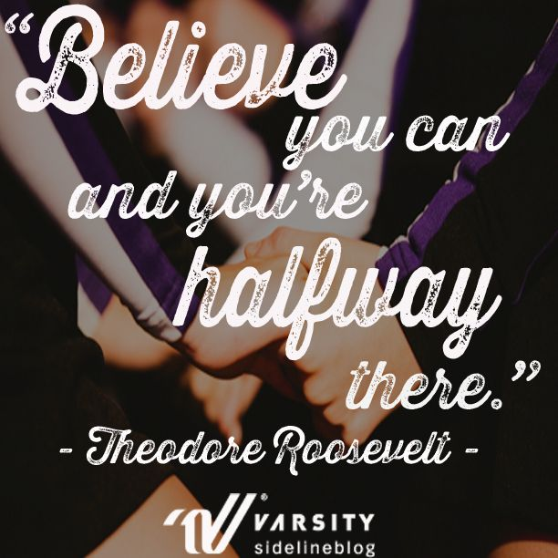 Believe you can, and you\'re halfway there.\