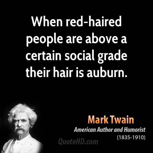Ha. I disagree but I love Mark Twain and I love my red hair!
