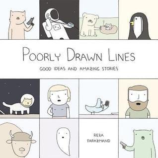 Poorly Drawn Lines by Reza Farazmand: So funny and Hilarious, probably a masterpiece in my opinion. Enjoy!  Divertentissimo e con un umorismo sarcastico che lo rende un capolavoro, secondo me ovviamente. Buon divertimento!  THANKS TO NETGALLEY AND PENGUIN GROUP BLUE RIDER PRESS FOR THE PREVIEW!