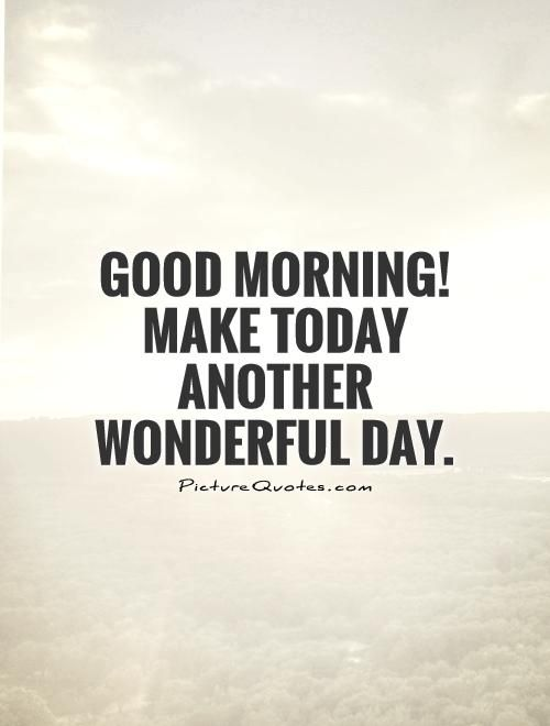 good morning make today another wonderful day