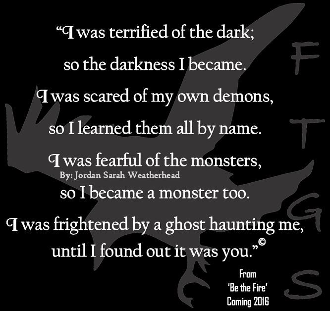 Exceptionnel I Was Terrified Of The Dark; So The Darkness I Became. I Was Scared Of My  Own Demons, So I Learned Them All By Name. I Was Fearful Of The Monsters,  ...