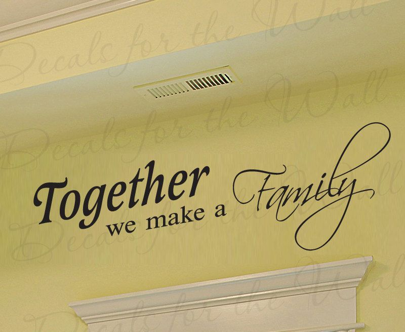 Together We Make Family Love Home Decorative Adhesive Vinyl Wall ...
