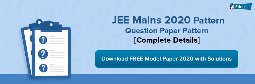 Jee Mains 2020 Pattern Pattern Paper Question Paper Exam Papers