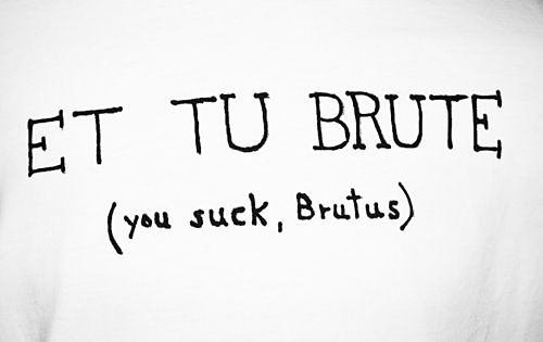 Last words of Roman dictator Julius Caesar to his friend