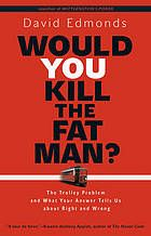 Would you kill the fat man? : the trolley problem and what your answer tells us about right and wrong by David Edmonds