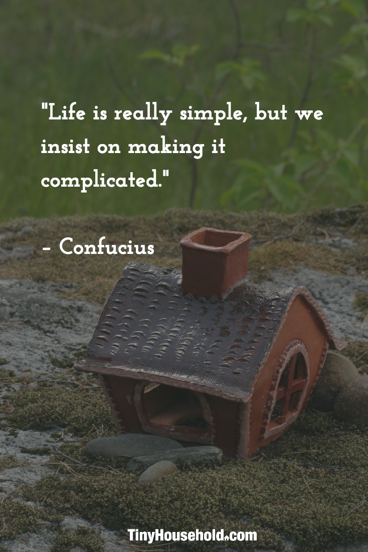 Tiny house quote life is really simple but we insist on making it