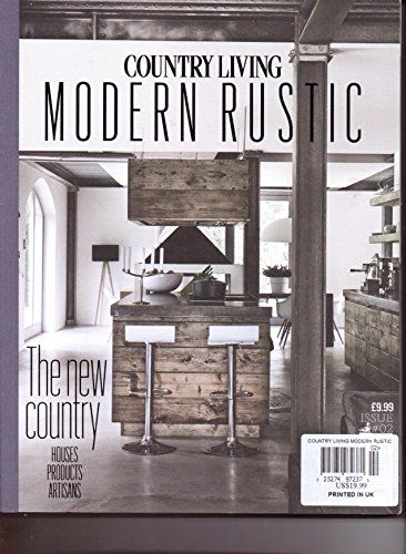Country Living Modern Rustic The New Country Issue 2 2014 Amazon Com Books Modern Rustic Rustic Beautiful Interiors