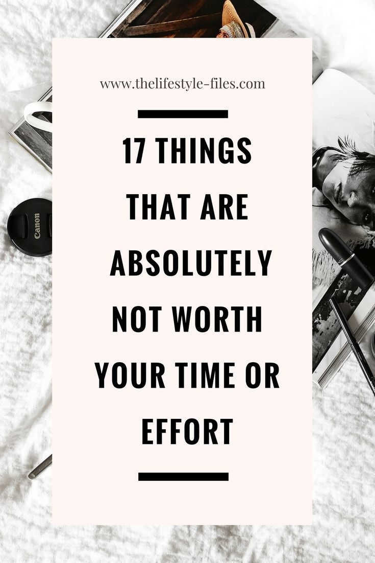 17 things that aren't worth your time  The Lifestyle Files is part of Self improvement tips - Time is one of the most valuable things we have  use it smartly! Check out this list of the 17 things that aren't worth your time at all