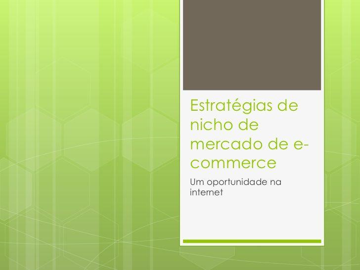 estratgias-de-nicho-de-mercado-de-e-commerce by Konfide Marketing Digital via Slideshare