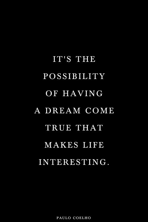 Its The Possibility Of Having A Dream Come True That Makes Life