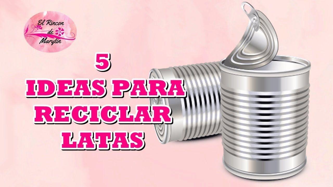 Diy 5 Ideas Para Reciclar Y Decorar Latas Latas Recicladas Latas Botes De Aluminio