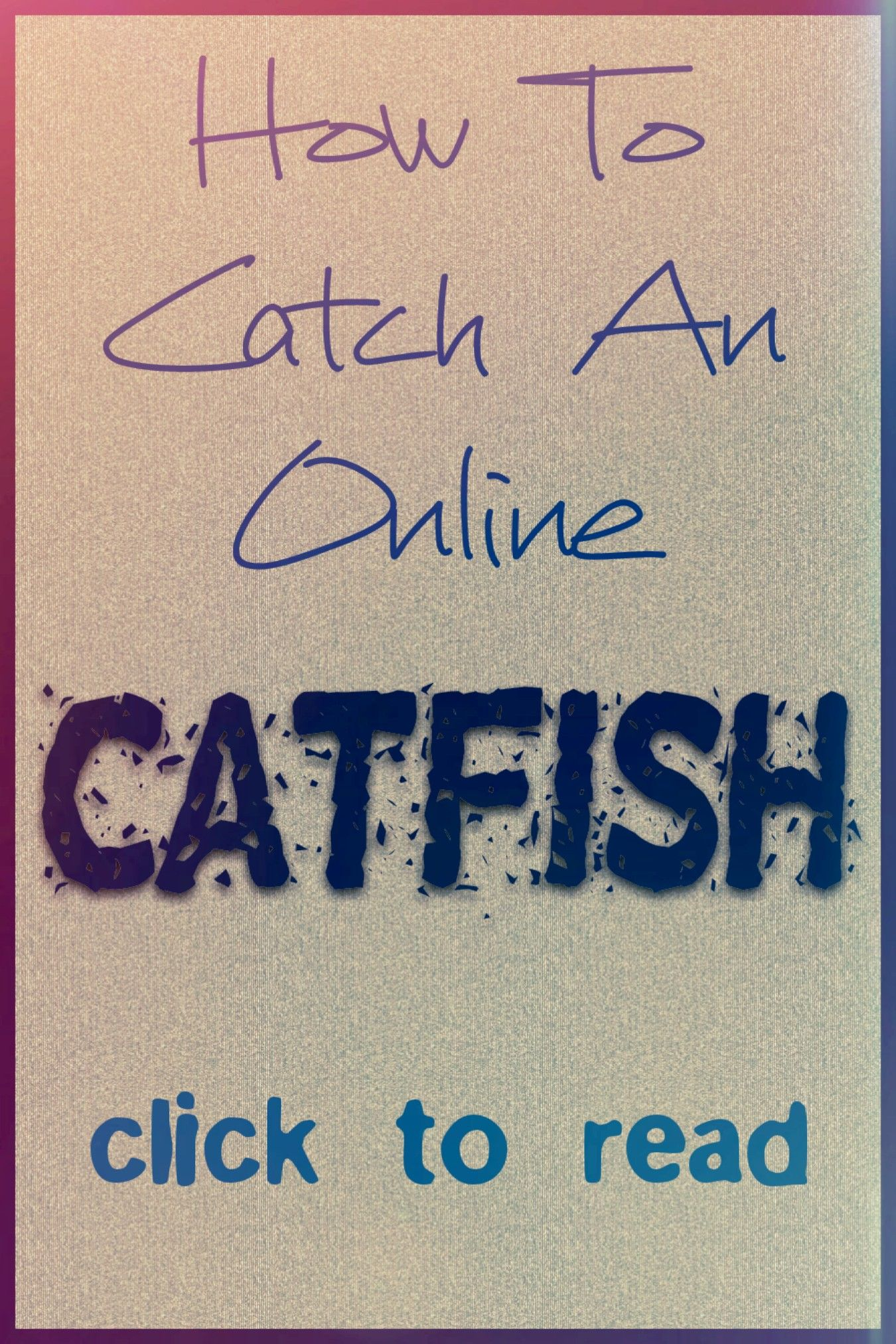 How To Catch A Catfish Online Dating