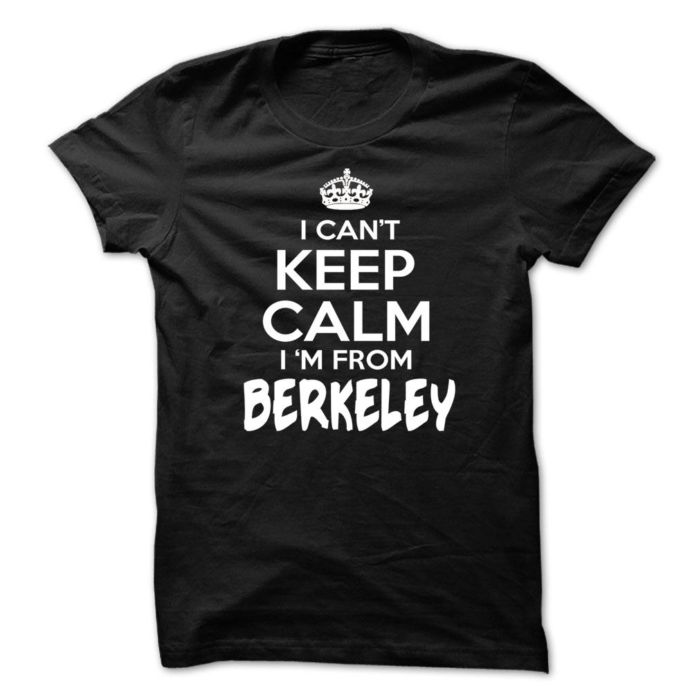 (Tshirt Perfect Design) I Cant Keep Calm Im Berkeley Funny City Shirt Discount 20% Hoodies, Tee Shirts