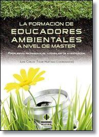La formación de educadores ambientales a nivel de máster : propuestas profesionales y trabajos de investigación / Juan Carlos Tójar Hurtado (coord.)
