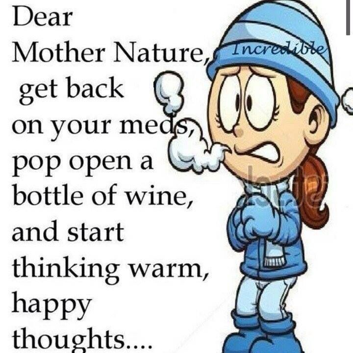 Dear Mother Nature Cold Weather Funny Winter Humor Mother Nature Quotes Dear winter, i think we should spend some time apart… i'm going to try to work things out with we have included all type of short messages, quotes, wishes, greetings, sms for you at one place. pinterest