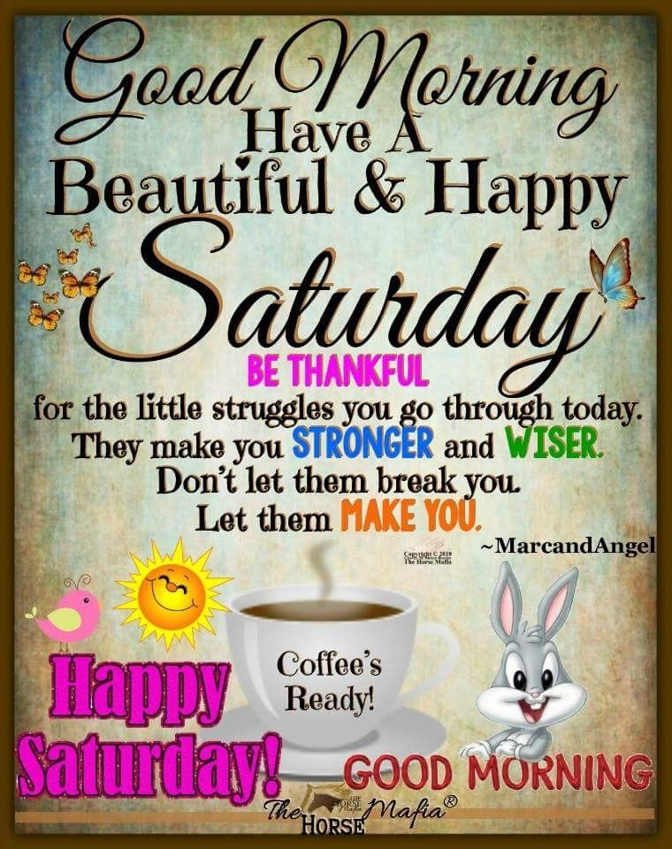 Good Morning Saturday Inspirations Good Morning Happy Saturday Happy Saturday Quotes Good Morning Saturday