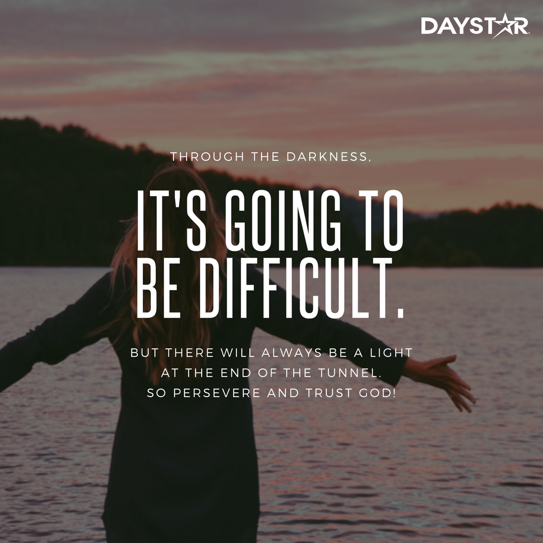 Through The Darkness It S Going To Be Difficult But There Will Always Be A Light At The End Of The Tunnel So Persevere And Trust God Daystar Com