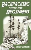 Backpacking Guide for Beginners: A Backpacking Book about Backpacking Basics, Essential Equipment & Gear, Meals, Food Recipes and More...