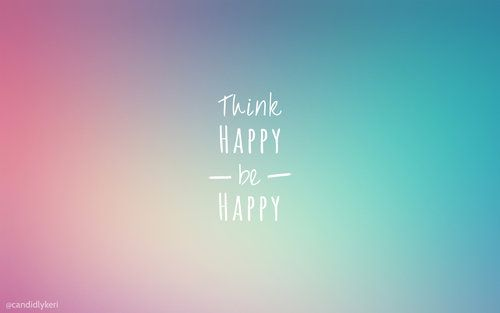 Think Happy be Happy Think happy be happy, Motivational