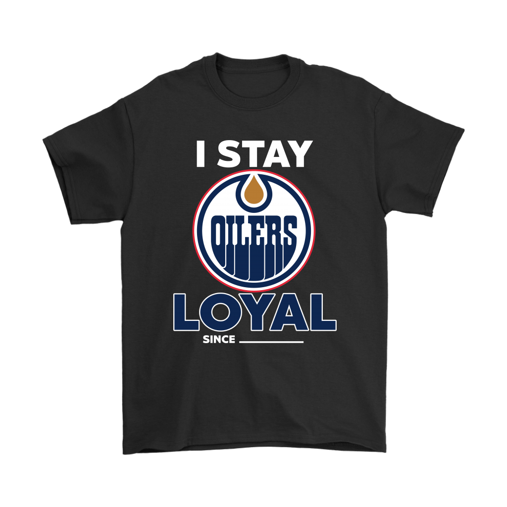 Edmonton Oilers I Stay Loyal Since Personalized Shirts - TeexTee Store   A personalized shirt for t