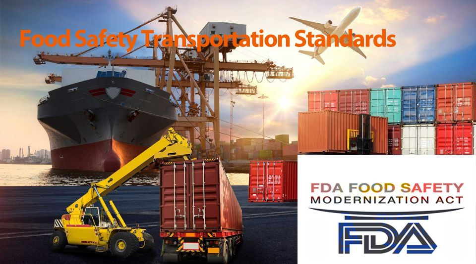 Know The Fda Food Safety Modernization Act Fsma Rules For The Sanitary Transportation Of Human And Animal Fo Food Safety Standards Food Safety Transportation