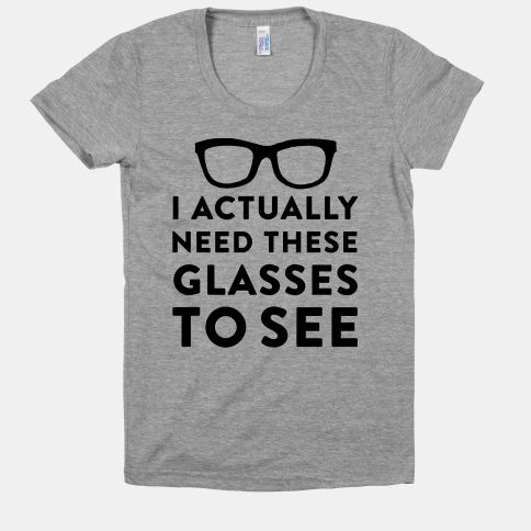 I Actually Need These Glasses To See - TShirt - HUMAN
