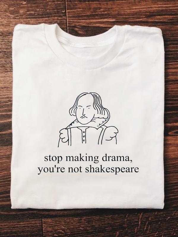 Hör auf, Drama zu machen, du bist kein Shakespeare-T-Shirt (Weitere Farben) #cuteoutfits