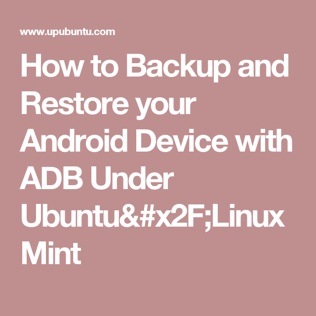 How to Backup and Restore your Android Device with ADB Under