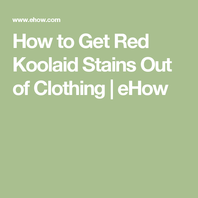 How To Get Red Koolaid Stains Out Of Clothing Hunker Kool Aid Stains Red