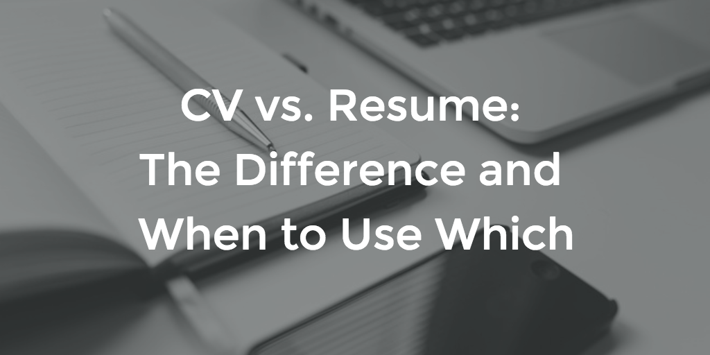 Cv Vs Resume The Difference And When To Use Which  For Your