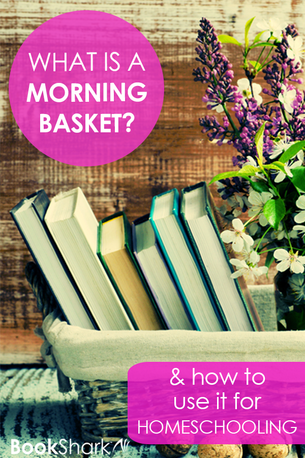 What is a Morning Basket? And how to use it for homeschooling to ...