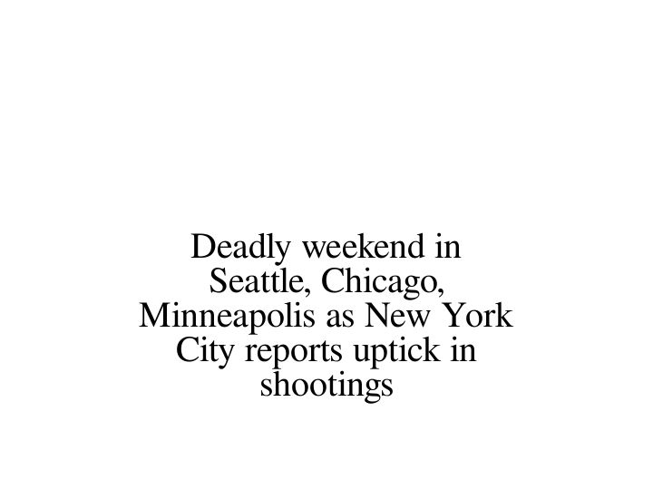 Deadly Weekend In Seattle Chicago Minneapolis As New York City Reports Uptick In Shootings In 2020 New York City Minneapolis Chicago