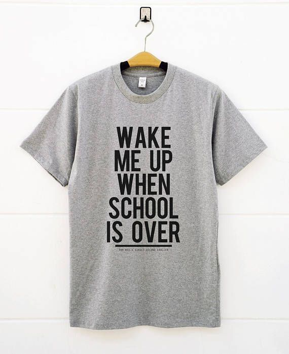 Wake me up when school is over shirt women girl funny tumblr crazy ...