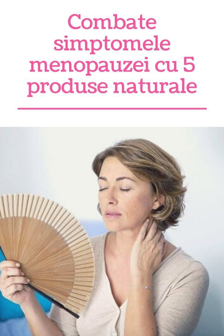 Remedii naturiste pentru simptomele menopauzei
