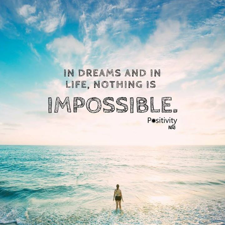 In dreams and in life nothing is impossible. #positivitynote #quotes #quote #positivequotes