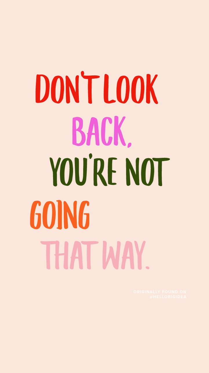 Don T Look Back You Re Not Going That Way Monday Motivation Via Hellobigidea On Instagram Motivational Quotes Positive Quotes Life Quotes