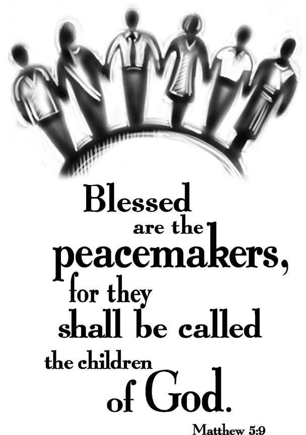 """Blessed are the peacemakers, for they shall be called ..."