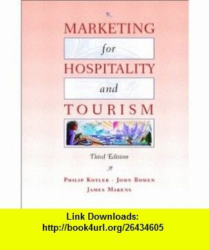marketing for hospitality and tourism 3rd edition 9780130996114 philip kotler john