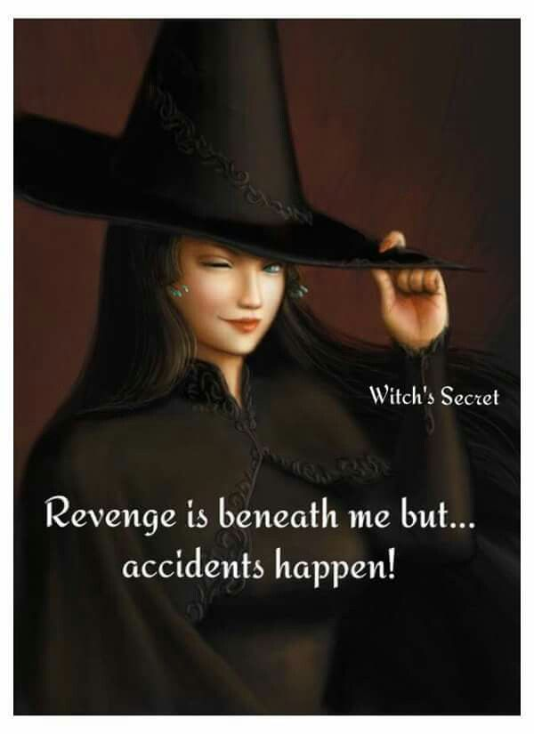 Revenge is beneath me Witch quotes, Witch, Sayings
