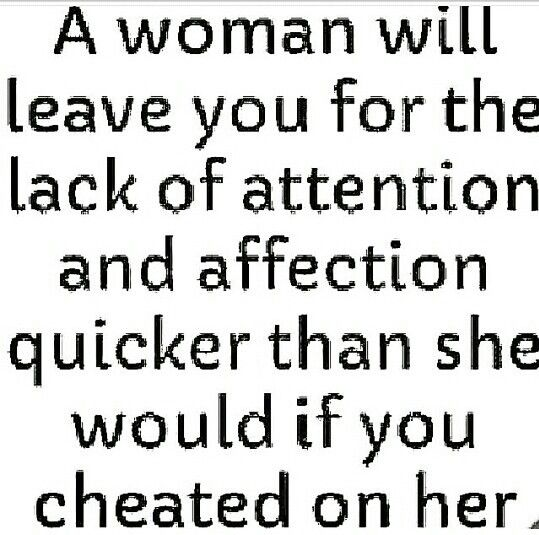 A Woman Will Leave You For The Lack Of Attention And Affection