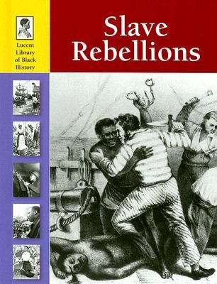 From Lucent Library of Black History, Slave Rebellions by Jessica