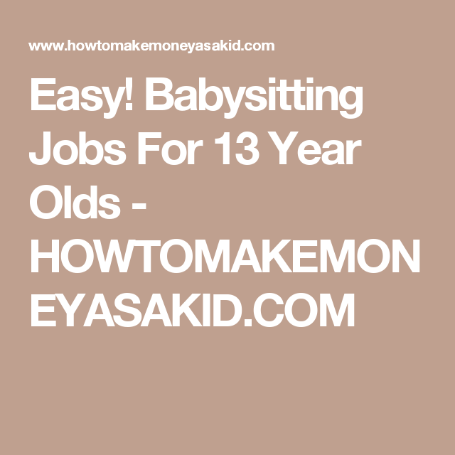Easy Babysitting Jobs For 13 Year Olds Babysitting jobs and