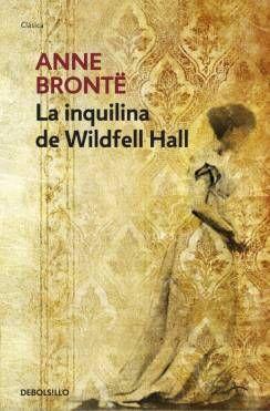 Libro Invitado La Inquilina De Wildfell Hall De Anne Brontë Una Joya Literaria De La Que Tenía Muchas Expectativ Libros Para Leer Libros Recomendados Novelas