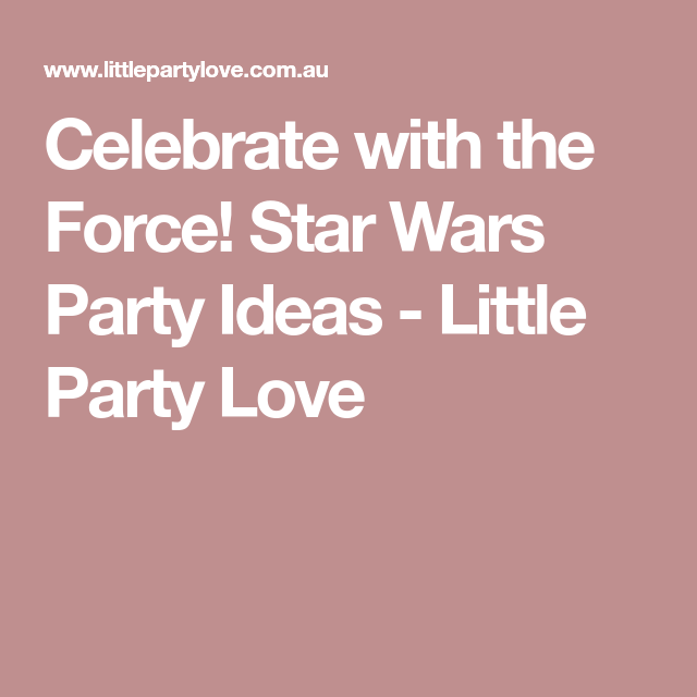 Celebrate with the Force! Star Wars Party Ideas - Little Party Love